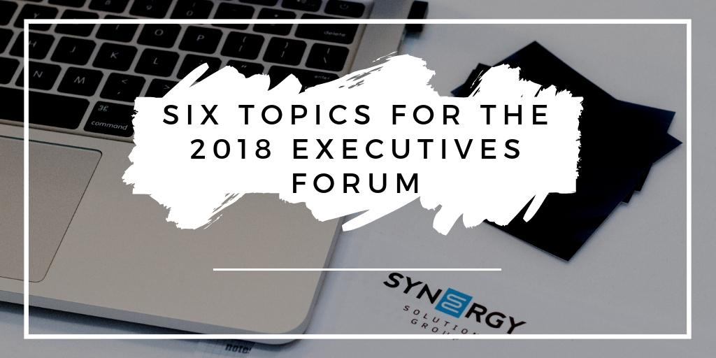 Six Topics for the 2018 Executives Forum